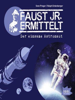 cover image of Faust jr. ermittelt. Der einsame Astronaut