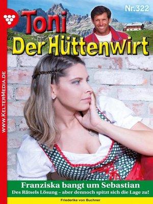 cover image of Toni der Hüttenwirt (ab 301) 322 – Heimatroman