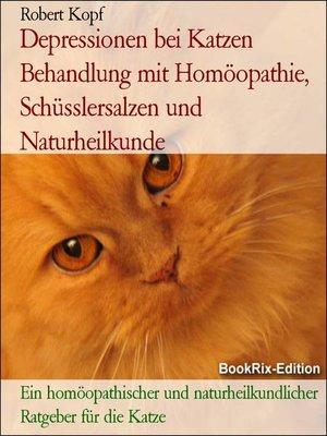 cover image of Depressionen bei Katzen Behandlung mit Homöopathie, Schüsslersalzen und Naturheilkunde