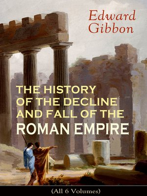 cover image of THE HISTORY OF THE DECLINE AND FALL OF THE ROMAN EMPIRE (All 6 Volumes)