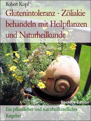 cover image of Glutenintoleranz--Zöliakie behandeln mit Heilpflanzen und Naturheilkunde