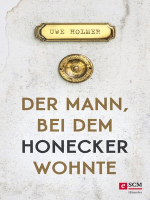 cover image of Der Mann, bei dem Honecker wohnte