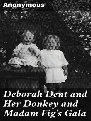 cover image of Deborah Dent and Her Donkey and Madam Fig's Gala