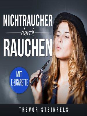 cover image of Nichtraucher durch rauchen; mit E-Zigarette
