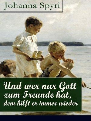 cover image of Und wer nur Gott zum Freunde hat, dem hilft er immer wieder