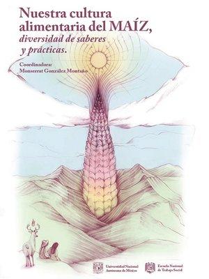 cover image of Nuestra cultura alimentaria del maíz, diversidad de saberes y prácticas