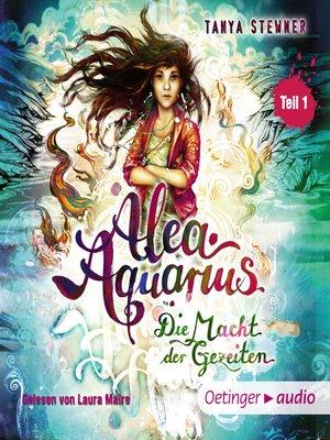 cover image of Alea Aquarius 4. Die Macht der Gezeiten -Teil 1