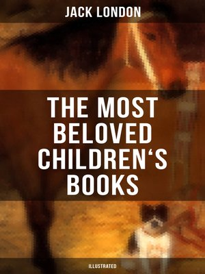 cover image of The Most Beloved Children's Books by Jack London (Illustrated)