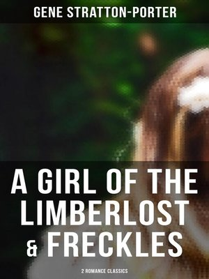 cover image of A Girl of the Limberlost & Freckles (2 Romance Classics)