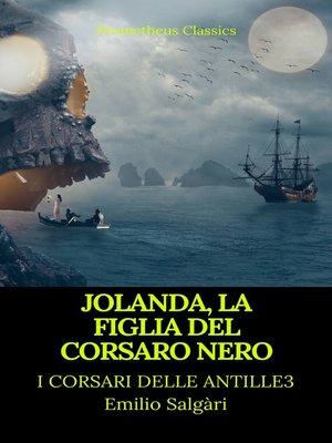 cover image of Jolanda, la figlia del Corsaro Nero (I corsari delle Antille #3)(Prometheus Classics)(Indice attivo)
