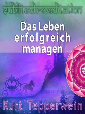 cover image of Das Leben erfolgreich managen--Sublitech-Meditation