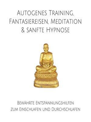 cover image of Autogenes Training, Fantasiereisen, Meditation & sanfte Hypnose