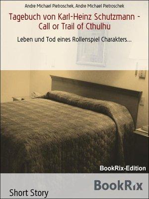 cover image of Tagebuch von Karl-Heinz Schutzmann--Call or Trail of Cthulhu
