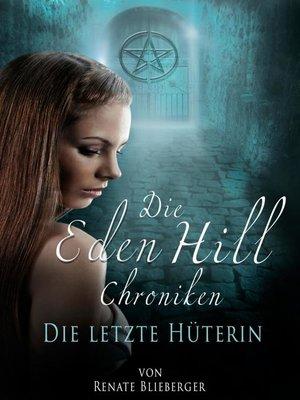 cover image of Die Eden Hill Chroniken--Die letzte Hüterin