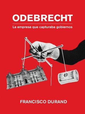 cover image of Odebrecht, la empresa que capturaba gobiernos