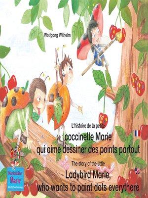 cover image of L'histoire de la petite coccinelle Marie qui aime dessiner des points partout. Francais-Anglais. / the story of the little Ladybird Marie, who wants to paint dots everythere. French-English.