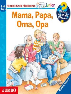 cover image of Wieso? Weshalb? Warum? junior. Mama, Papa, Oma, Opa