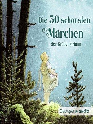 cover image of Die 50 schönsten Märchen der Brüder Grimm