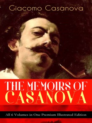 cover image of The Memoirs of Casanova--All 6 Volumes in One Premium Illustrated Edition