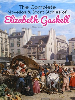 cover image of The Complete Novellas & Short Stories of Elizabeth Gaskell (Illustrated)