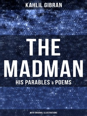 cover image of THE MADMAN--HIS PARABLES & POEMS (With Original Illustrations)