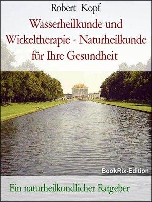 cover image of Wasserheilkunde und Wickeltherapie--Naturheilkunde für Ihre Gesundheit