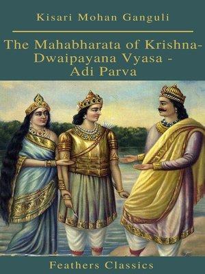 cover image of The Mahabharata of Krishna-Dwaipayana Vyasa--Adi Parva (Feathers Classics)