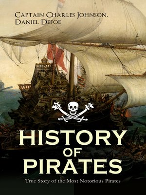 cover image of HISTORY OF PIRATES – True Story of the Most Notorious Pirates