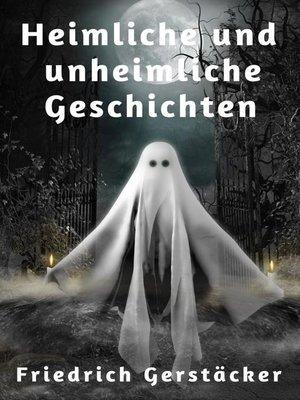 cover image of Heimliche und unheimliche Geschichten