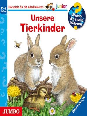 cover image of Wieso? Weshalb? Warum? junior. Unsere Tierkinder