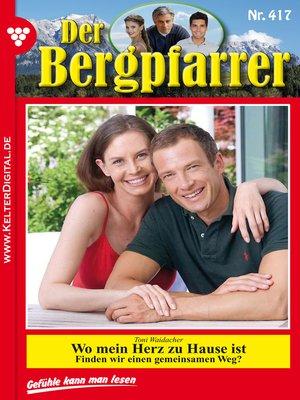 cover image of Der Bergpfarrer 417 – Heimatroman