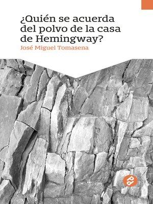cover image of ¿Quién se acuerda del polvo en la casa de Hemingway?