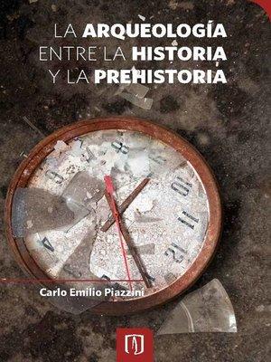 cover image of La arqueología entre la historia y la prehistoria