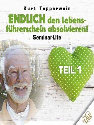 cover image of Endlich den Lebensführerschein absolvieren! Seminar Life--Teil 1
