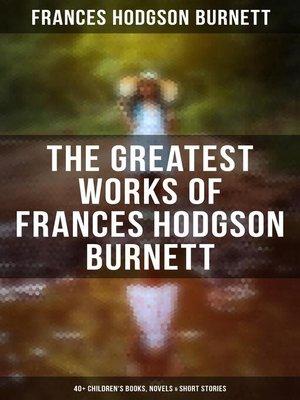 cover image of The Greatest Works of Frances Hodgson Burnett