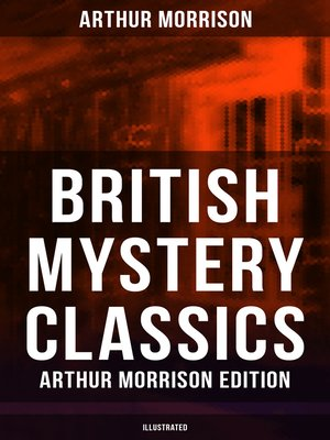 cover image of British Mystery Classics--Arthur Morrison Edition (Illustrated)
