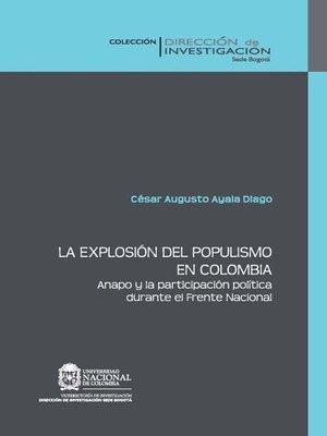 cover image of La explosión del populismo en Colombia. Anapo y la participación política durante el Frente Nacional