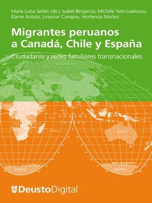 cover image of Migrantes peruanos a Canadá, Chile y España. Ciudadanía y redes familiares transnacionales