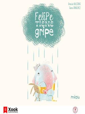 cover image of Felipe tiene gripe