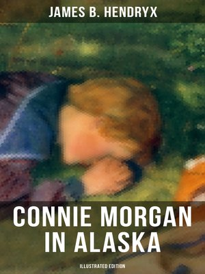 cover image of CONNIE MORGAN IN ALASKA (Illustrated Edition)