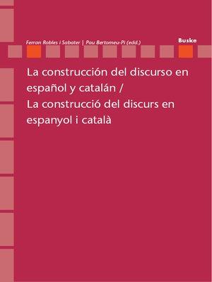 cover image of La construcción del discurso en español y catalán / La construcció del discurs en espanyol i català