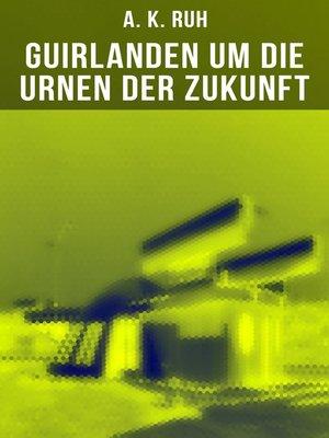 cover image of Guirlanden um Die Urnen der Zukunft