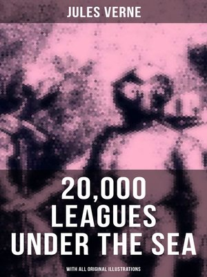 cover image of 20,000 LEAGUES UNDER THE SEA (With All Original Illustrations)
