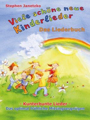 cover image of Viele schöne neue Kinderlieder--Kunterbunte Lieder--Das optimal fröhliche Mitsingvergnügen