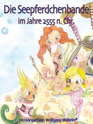 """cover image of Band 1 der Buch- und Hörspielreihe """"Die Seepferdchenbande im Jahre 2555 n. Chr."""""""