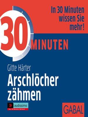cover image of 30 Minuten Arschlöcher zähmen