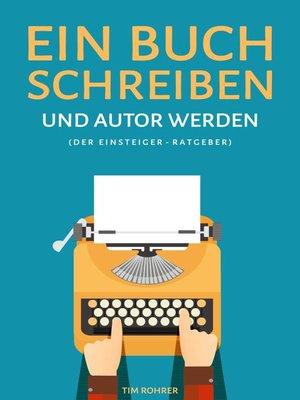 cover image of Ein Buch schreiben und Autor werden (Der Einsteiger-Ratgeber)