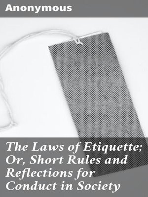 cover image of The Laws of Etiquette; Or, Short Rules and Reflections for Conduct in Society