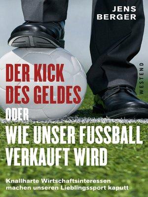 cover image of Der Kick des Geldes oder wie unser Fußball verkauft wird