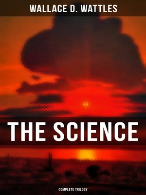 cover image of The Science of Wallace D. Wattles (Complete Trilogy)